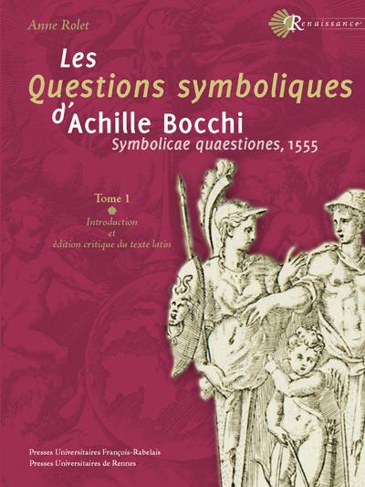 Les Questions symboliques d'Achille Bocchi. (Symbolicae Quaestiones, 1555)
