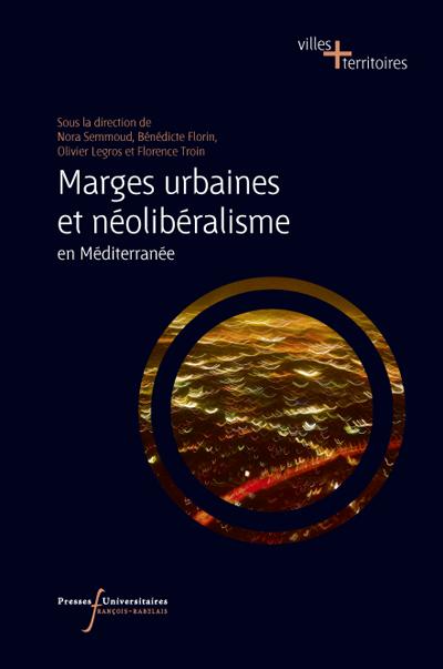 Marges urbaines et néolibéralisme en Méditerranée